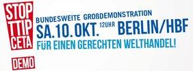 Stopp TTIP & CETA - Demo am 10.10. in Berlin